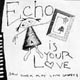 Echo Is Your Love - Saw Them Play Like Ghosts 7""